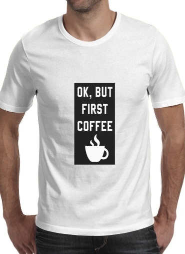 Ok But First Coffee para Camisetas hombre